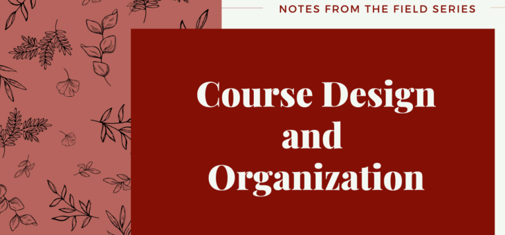 Field Notes | Week Three – Course Design and Organization