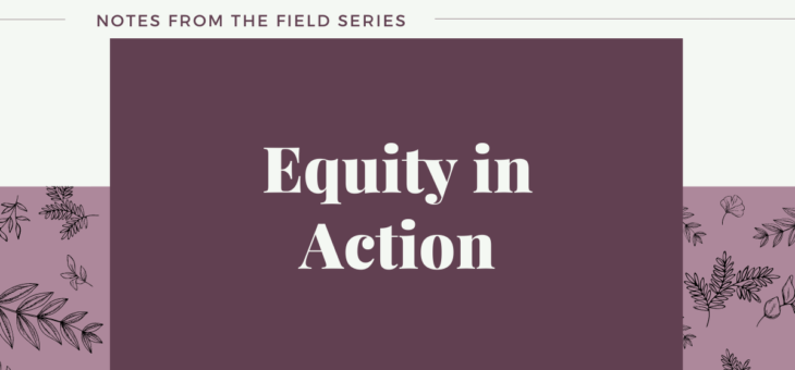 Field Notes | Week Two – Equity in Action
