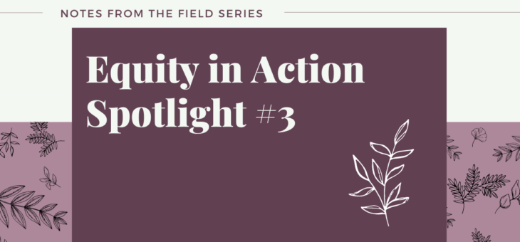 Equity in Action Spotlight #3