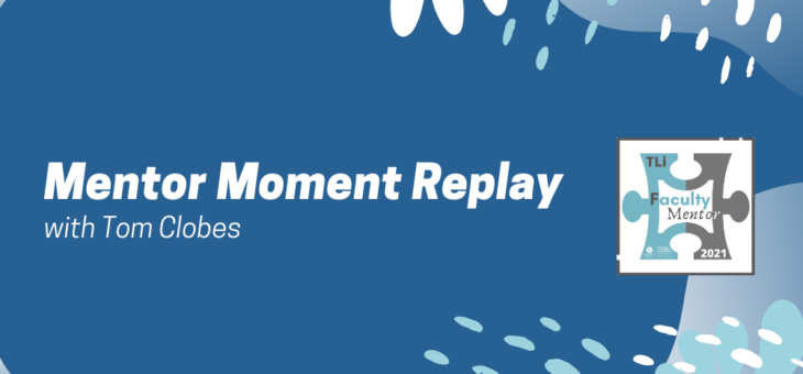 Mentor Moment Replay with Tom Clobes